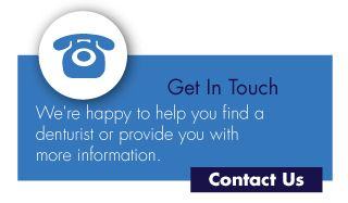 Get In Touch-We're happy to help you find a denturist or provide you with more information.-Contact Us