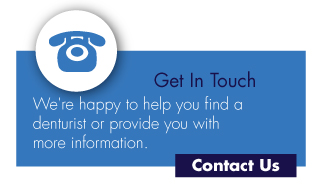 Get in touch-We're happy to help you find a denturist or provide you with more information.